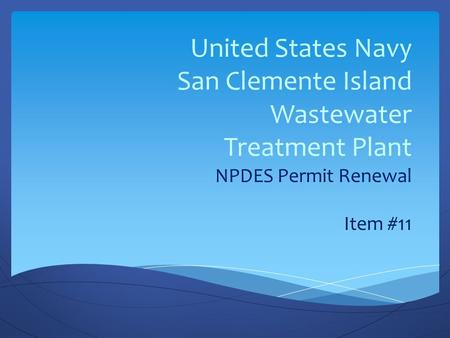 United States Navy San Clemente Island Wastewater Treatment Plant NPDES Permit Renewal Item #11.