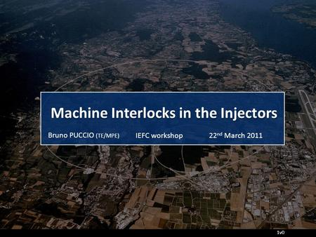 Machine Interlocks in the Injectors IEFC workshopBruno PUCCIO (TE/MPE) 22 nd March 2011 1v0.