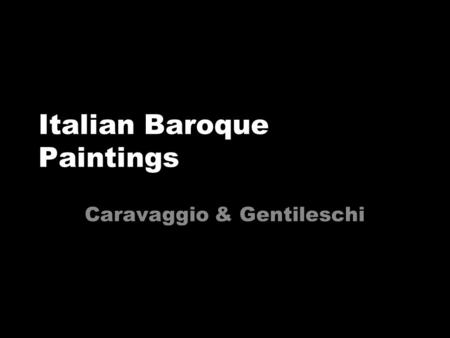 Italian Baroque Paintings Caravaggio & Gentileschi.