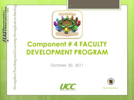 Strengthen Teaching and Learning throughout technology Component # 4 FACULTY DEVELOPMENT PROGRAM October 20, 2011 Prof. Zilka Ríos 1.