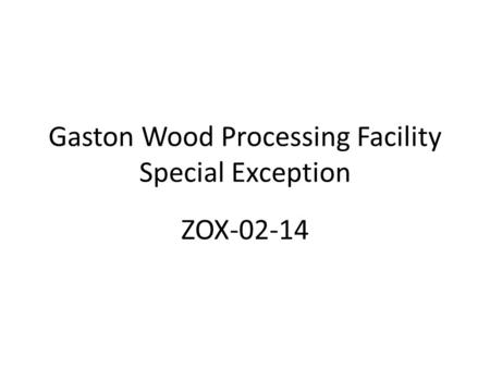 Gaston Wood Processing Facility Special Exception ZOX-02-14.