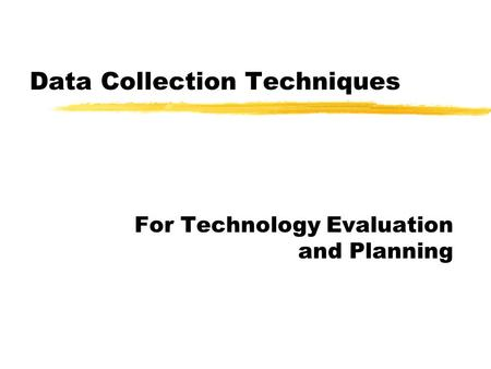 Data Collection Techniques For Technology Evaluation and Planning.
