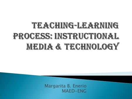 Margarita B. Enerio MAED-ENG.  Considered as a feature of instructional technology  Instructional media encompasses all the materials and physical means.