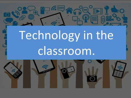 Technology in the classroom.. Introduction iPads…