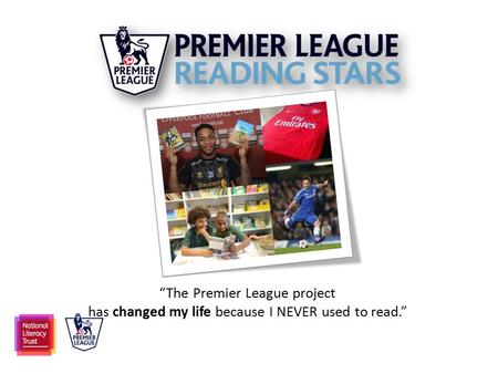 """The Premier League project has changed my life because I NEVER used to read."""