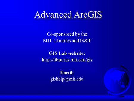 Co-sponsored by the MIT Libraries and IS&T GIS Lab website:    Advanced ArcGIS.
