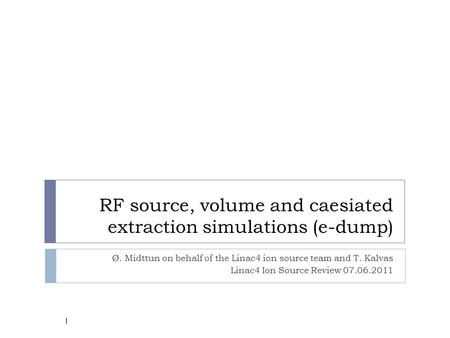 RF source, volume and caesiated extraction simulations (e-dump)