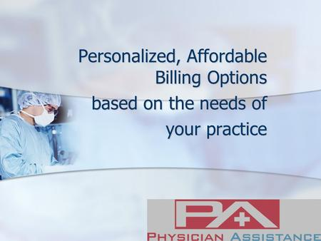 Personalized, Affordable Billing Options based on the needs of your practice.