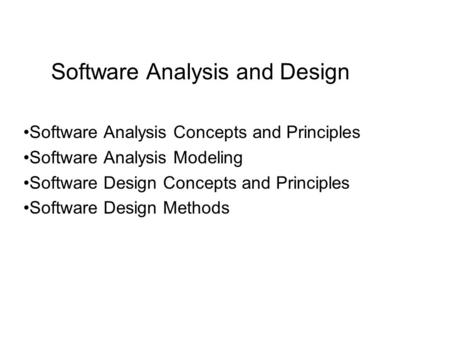 Software Analysis and Design Software Analysis Concepts and Principles Software Analysis Modeling Software Design Concepts and Principles Software Design.