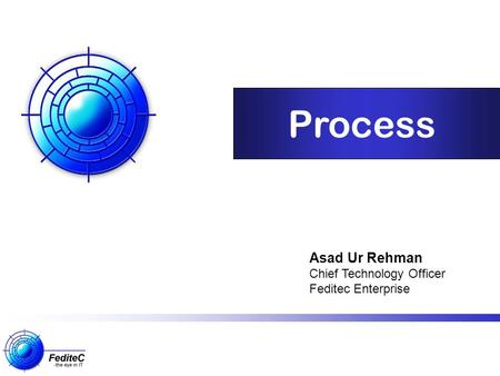 Process Asad Ur Rehman Chief Technology Officer Feditec Enterprise.