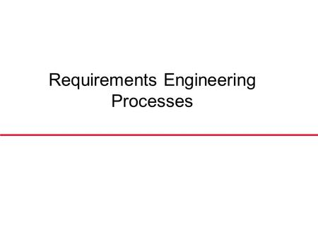Requirements Engineering Processes. Syllabus l Definition of Requirement engineering process (REP) l Phases of Requirements Engineering Process: Requirements.