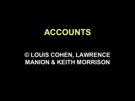 ACCOUNTS © LOUIS COHEN, LAWRENCE MANION & KEITH MORRISON.