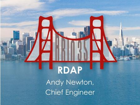 RDAP Andy Newton, Chief Engineer. Background WHOIS (Port 43) – Old, very old – Lot's of problems Under specified, no I18N, insecure, no authentication,