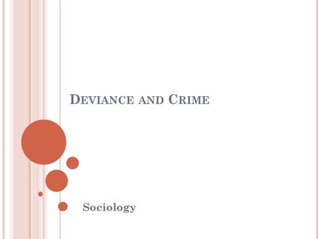 D EVIANCE AND C RIME Sociology. L ESSON O UTLINE Defining Deviance Deviance across cultures Theories of Deviance Stigma and Deviant Identity Studying.