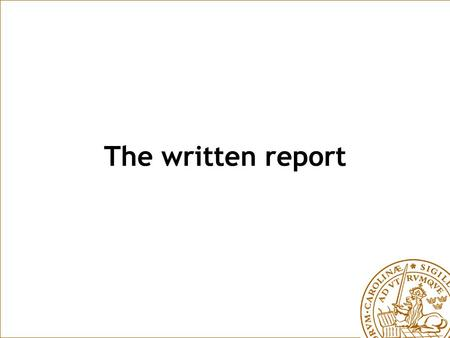 The written report. What is the purpose of the written report? To convey information in an understandable and clearly structured way!