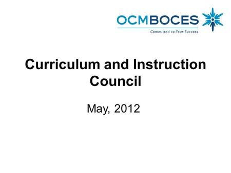 Curriculum and Instruction Council May, 2012. Welcome and Introductions.