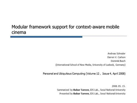 Modular framework support for context-aware mobile cinema Andreas Schrader Darren V. Carlson Dominik Busch (International School of New Media, University.
