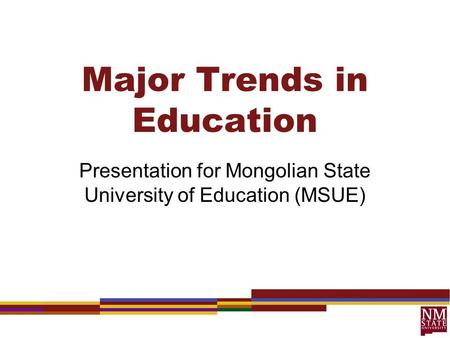 Major Trends in Education Presentation for Mongolian State University of Education (MSUE)