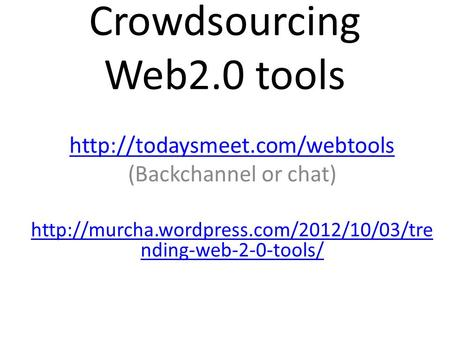 Crowdsourcing Web2.0 tools  (Backchannel or chat)  nding-web-2-0-tools/