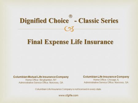  Columbian Life Insurance Company is not licensed in every state. www.cfglife.com Columbian Life Insurance Company Home Office: Chicago, IL Administrative.