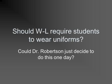 should students be required to wear I deem that school uniforms should be required to wear, because the meticulous  uniform is what maintains a degree of equality among students any reserved.