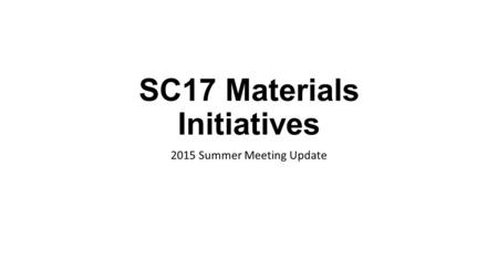 SC17 Materials Initiatives 2015 Summer Meeting Update.