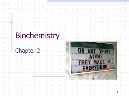 Biochemistry Chapter 2 1. Atoms and their interactions 2.
