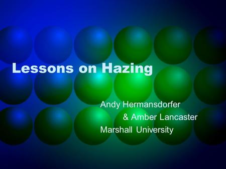 Lessons on Hazing Andy Hermansdorfer & Amber Lancaster Marshall University.