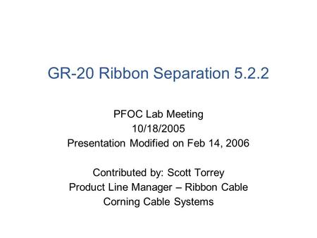GR-20 Ribbon Separation 5.2.2 PFOC Lab Meeting 10/18/2005 Presentation Modified on Feb 14, 2006 Contributed by: Scott Torrey Product Line Manager – Ribbon.