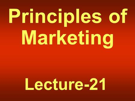 Principles of Marketing Lecture-21. Summary of Lecture-20.