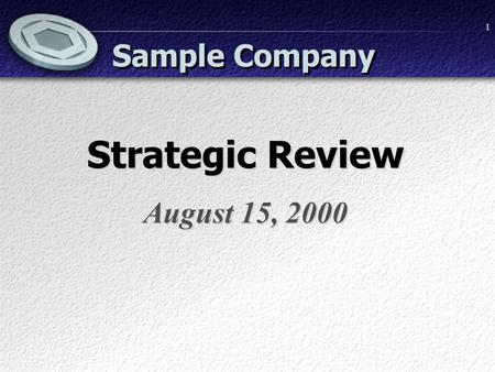 1 Sample Company Strategic Review August 15, 2000 Strategic Review August 15, 2000.