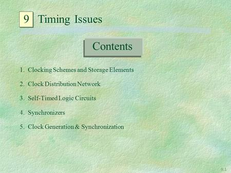 9 Timing Issues Contents 1. Clocking Schemes and Storage Elements
