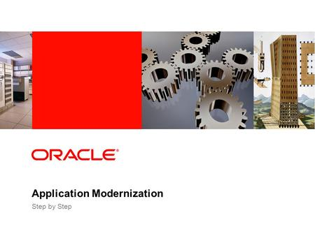 Application Modernization Step by Step. Copyright ©2009, Oracle. All rights reserved. Oracle Confidential PACE OF BUSINESS Increasing expectations from.