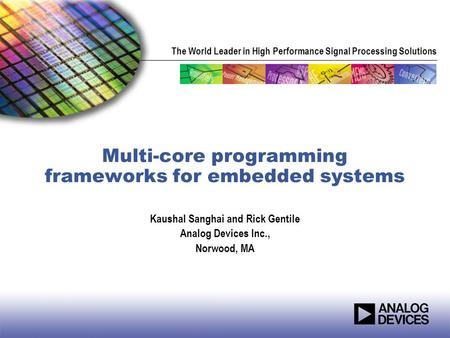 The World Leader in High Performance Signal Processing Solutions Multi-core programming frameworks for embedded systems Kaushal Sanghai and Rick Gentile.