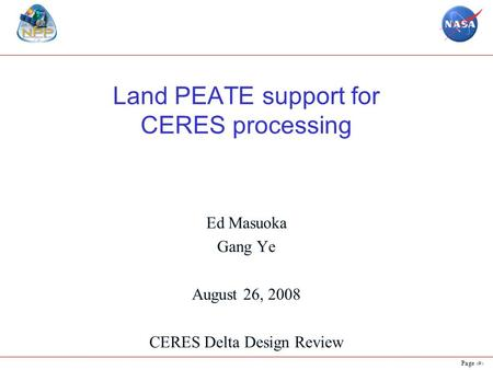 Page 1 Land PEATE support for CERES processing Ed Masuoka Gang Ye August 26, 2008 CERES Delta Design Review.