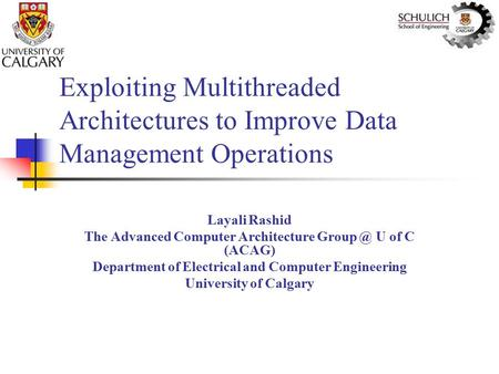 Exploiting Multithreaded Architectures to Improve Data Management Operations Layali Rashid The Advanced Computer Architecture U of C (ACAG) Department.