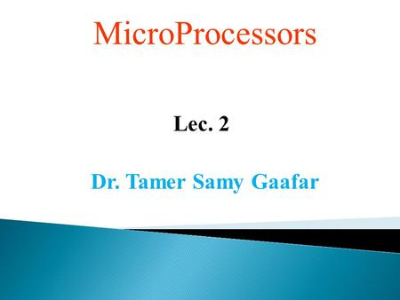 MicroProcessors Lec. 2 Dr. Tamer Samy Gaafar. Introduction  A computer is a programmable machine that receives input, stores and manipulates data//information,