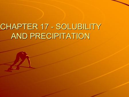 CHAPTER 17 - SOLUBILITY AND PRECIPITATION. Read intro on page 560 Dissolution CaCl 2(s) ↔ Ca +2 (aq) + 2 Cl - (aq) CaCl 2(s) ↔ Ca +2 (aq) + 2 Cl - (aq)Precipitation.
