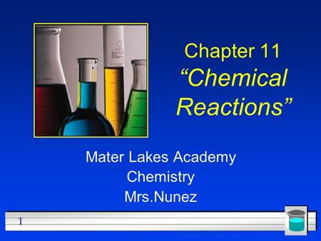 "1 Chapter 11 ""Chemical Reactions"" Mater Lakes Academy Chemistry Mrs.Nunez."