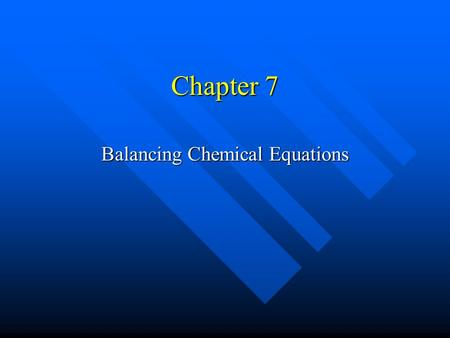 Chapter 7 Balancing Chemical Equations Chemical Reaction Describes chemical reaction. Describes chemical reaction. Chemical equation: reactants yield.