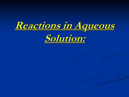 Reactions in Aqueous Solution:. Double Replacement Reactions AB + CD  AD + CB AB + CD  AD + CB.