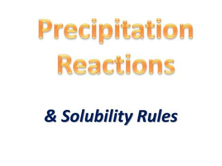 & Solubility Rules. Precipitation Reactions Precipitation Rxn: A reaction that produces an insoluble product, a.k.a… a precipitate – Insoluble: Does NOT.