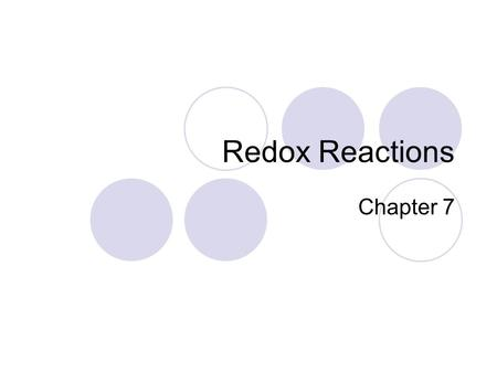 Redox Reactions Chapter 7. Redox Reactions Oxidation-Reduction (Redox) Reactions Redox reactions involve an electron transfer. These reaction occur between.