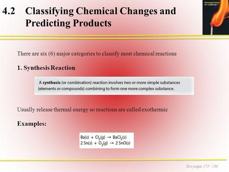 4.2 Classifying Chemical Changes and Predicting Products Text pages 173 - 186 There are six (6) major categories to classify most chemical reactions 1.