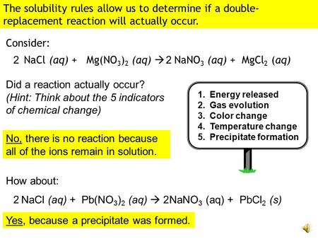 The solubility rules allow us to determine if a double- replacement reaction will actually occur. Consider: Did a reaction actually occur? (Hint: Think.
