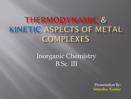 THERMODYNAMIC & KINETIC ASPECTS OF METAL COMPLEXES