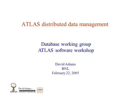 David Adams ATLAS ATLAS distributed data management David Adams BNL February 22, 2005 Database working group ATLAS software workshop.