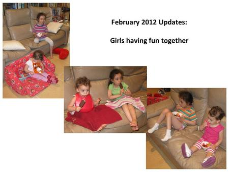 February 2012 Updates: Girls having fun together.
