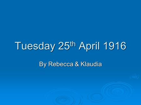 Tuesday 25 th April 1916 By Rebecca & Klaudia. BRITISH REINFORCEMENTS ARRIVE  On hearing about the rising, General Lowe takes charge. He has 4,678 men.