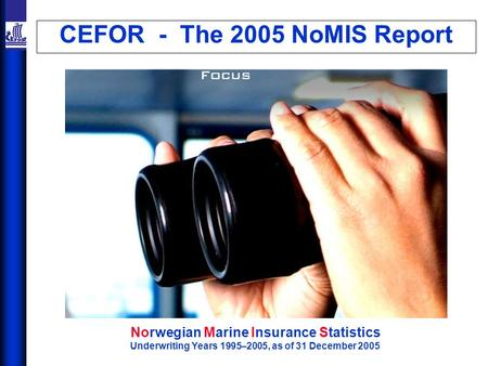 CEFOR - The 2005 NoMIS Report Norwegian Marine Insurance Statistics Underwriting Years 1995–2005, as of 31 December 2005.